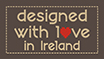Designed with love in Ireland